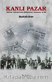Kanlı Pazar <br /> 1960'lar Türkiyesi'nde Milliyetçiler, İslamcılar ve Sol
