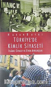Türkiye'de Kimlik Siyaseti <br /> İslamcı Siyaset ve Etnik Ayrılıkçılık