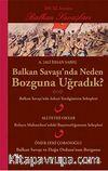 Balkan Savaşı'nda Neden Bozguna Uğradık?