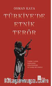Türkiye'de Etnik Terör <br /> Tarihi, Yapısı, İdeolojisi, Stratejileri ve Karşı Mücadele