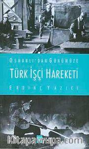 Osmanlı'dan Günümüze Türk İşçi Hareketi