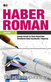Haber Roman <br /> George Orwell ve Yaşar Kemal'den Örneklerle<br />amp                               Edebi Gazetecilik / Röportaj