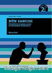 Dün Sancısı <br /> Türkiye'de Geçmiş Algısı ve Akademik Tarihçilik