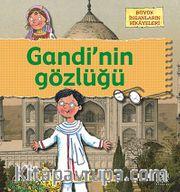 Gandi'nin Gözlüğü <br /> Büyük İnsanların Hikayeleri