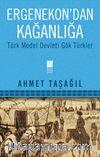 Ergenekon'dan Kağanlığa & Türk Model Devleti Gök Türkler
