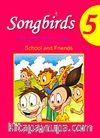 Songbirds 5 + CD (School and Friends)