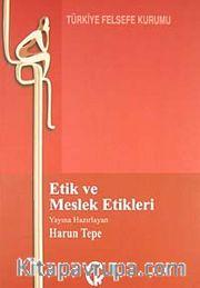 Etik ve Meslek Etikleri<br />-Tıp, Çevre, İş, Basın, Hukuk ve Siyaset-