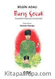 Barış Çocuk <br /> Atatürkle Kurtuluş Savaşı'nda