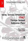 Savaş Sonrası Ortamında 1947 Türkiye İktisadi Kalkınma Planı