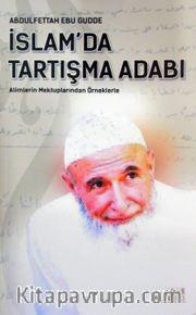 İslam'da Tartışma Adabı <br /> Alimlerin Mektuplarından Örneklerle