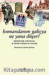 Kumandanım Galiçya Ne Yana Düşer / Mehmetçik Avrupa'da M. Şevki Yazman'ın Anıları