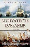 Adriyatik'te Korsanlık & Osmanlılar, Uskoklar, Venedikliler (1575-1620) (ciltli)