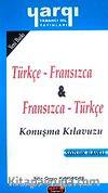 Türkçe - Fransızca / Fransızca - Türkçe Konuşma Kılavuzu