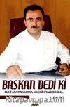 Başkan Dedi ki.. & Ruhi Muhtevasıyla Muhsin Yazıcıoğlu