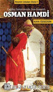 Osman Hamdi <br /> Çağdaş  Sanatımızda Son Osmanlı