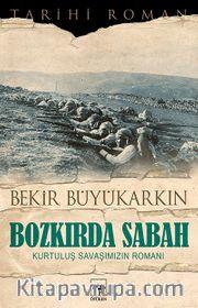 Bozkırda Sabah <br /> Kurtuluş Savaşımızın Romanı