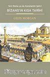 Bizans'ın Kısa Tarihi & Yeni Roma ya da Konstantin Şehri