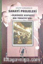 Sanayi Projeleri / Ülkümüz Kuvvetli Bir Türkiye'dir