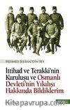 İttihat ve Terakki'nin Kuruluşu ve Osmanlı Devleti'nin Yıkılışı Hakkında Bildiklerim