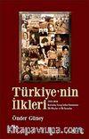 Türkiye'nin İlkleri & 1919-2010 Kurtuluş Savaşı'ndan Günümüze İlk Olaylar ve İlk İnsanlar