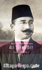 I. Mecliste Trabzon Mebusu Ali Şükrü Bey