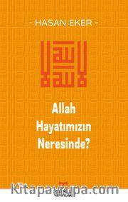 Allah Hayatımızın Neresinde?