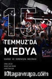 15 Temmuz'da Medya <br /> Darbe de Direnişin Mecrası