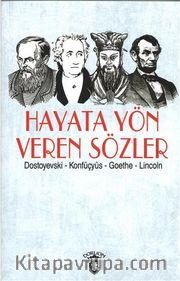 Hayata Yön Veren Sözler / Dostoyevski - Konfüçyüs - Goethe - Lincoln