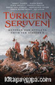 Türklerin Serüveni <br /> Metehan'dan Attila'ya, Fatih'ten Atatürk'e