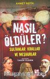 Nasıl Öldüler? & Sultanlar, Krallar ve Meşhurlar