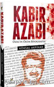 Kabir Azabı <br /> Özal'ın Ölüm Biyografisi