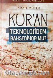 Kur'an Teknolojiden Bahsediyor mu?
