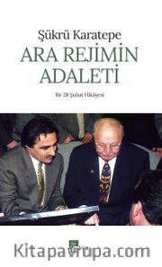 Ara Rejimin Adaleti <br /> Bir 28 Şubat Hikayesi