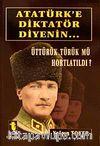 Atatürk'e Diktatör Diyenin... & Üttürük Türük mü Hortlatıldı?