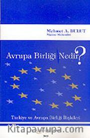 Avrupa Birliği Nedir? <br /> Türkiye ve Avrupa Birliği İlişkileri