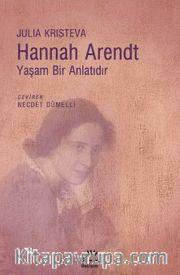 Hannah Arendt <br /> Yaşam Bir Anlatıdır