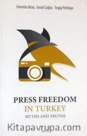 Press Freedom in Turkey <br /> Myths and Truths