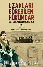Uzakları Görebilen Hükümdar Sultan İkinci Abdülhamid Han 2