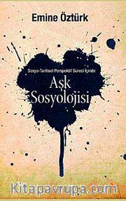 Aşk Sosyolojisi <br /> Sosyo - Tarihsel Perspektif İçinde