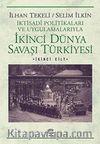 İkinci Dünya Savaşı Türkiyesi 2.Cilt & İktisadi Politikaları ve Uygulamalarıyla