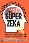 Süper Zeka:Yapay Zeka Uygulamaları, Tehlikeler Ve Stratejiler