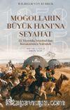 Moğolların Büyük Hanı'na Seyahat 13. Yüzyılda İstanbul'dan Karakurum'a Yolculuk (1253-1255)