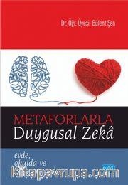 Metaforlarla Duygusal Zeka <br /> Evde, Okulda ve İş Yaşamında