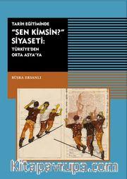 Tarih Eğitiminde Sen Kimsin Siyaseti <br /> Türkiye'de Orta Asya'da