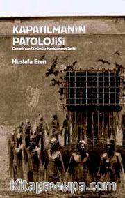 Kapatılmanın Patolojisi <br /> Osmanlı'dan Günümüze Hapishanenin Tarihi