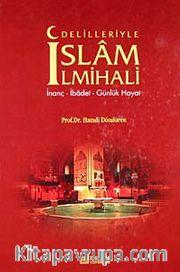 Delilleriyle İslam İlmihali <br /> İnanç-İbadet-Günlük Hayat
