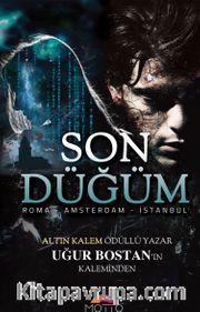 Son Düğüm <br /> Roman - Amsterdam - İstanbul