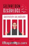 Silivri'den Özgürlüğe & Gazetecilik Suç Değildir