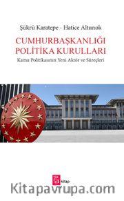Cumhurbaşkanlığı Politika Kurulları <br /> Kamu Politikasının Yeni Aktör ve Süreçleri
