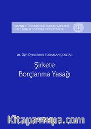 Şirkete Borçlanma Yasağı İstanbul Üniversitesi Hukuk Fakültesi Özel Hukuk Doktora Tezleri Dizisi No:9